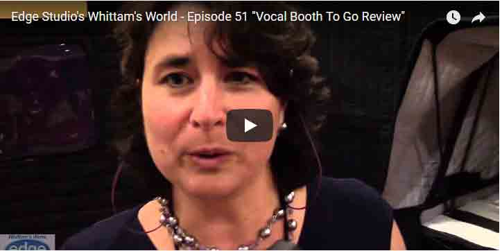 """Edge-Studio's-Whittam's-World-–-Episode-51-""""Vocal-Booth-To-Go-Review"""